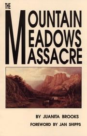 The Mountain Meadows Massacre ebook by Juanita Brooks,Jan Shipps