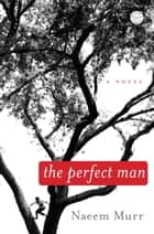 The Perfect Man - A Novel ebook by Naeem Murr