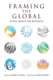 Framing the Global - Entry Points for Research ebook by Hilary E. Kahn,Saskia Sassen