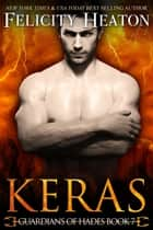 Keras (Guardians of Hades Romance Series Book 7) ebook by Felicity Heaton