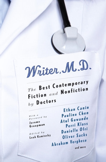 Writer, M.D. - The Best Contemporary Fiction and Nonfiction by Doctors ebook by Leah Kaminsky