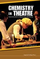 Chemistry in Theatre - Insufficiency, Phallacy or Both ebook by Carl Djerassi