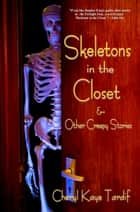 Skeletons in the Closet & Other Creepy Stories ebook by Cheryl Kaye Tardif