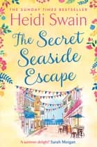 The Secret Seaside Escape - Escape to the seaside with the most heart-warming, feel-good romance of 2020, from the Sunday Times bestseller! ebook by