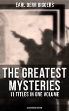 The Greatest Mysteries of Earl Derr Biggers – 11 Titles in One Volume (Illustrated Edition) - Seven Keys to Baldpate, Inside the Lines, The Agony Column, Love Insurance & Fifty Candles (Including the Charlie Chan Series) eBook by Earl Derr Biggers, Frank Snapp
