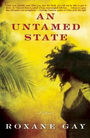 An Untamed State - A Novel ebook by Roxane Gay