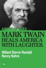 Mark Twain Heals America With Laughter ebook by Willard Sterne Randall,Nancy Nahra