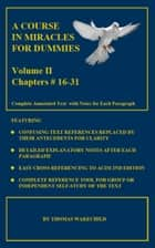 A Course In Miracles For Dummies: Volume II -Text Chapters #16-31 ebook by Thomas Wakechild