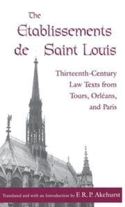 The Etablissements de Saint Louis: Thirteenth-Century Law Texts from Tours, Orleans, and Paris ebook by Akehurst, F. R. P.