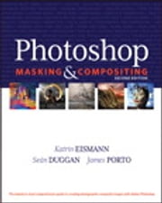 Photoshop Masking & Compositing ebook by Katrin Eismann,Sean Duggan,James Porto