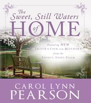 The Sweet, Still Waters of Home - Inspiration for Mothers from the 23rd Psalm ebook by Carol Lynn Pearson
