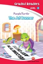 The Art Banner (Purple Turtle, English Graded Readers, Level 2) ebook by Vanessa  Black