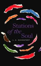 Stations of the Soul ebook by L. A. Davenport