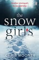 The Snow Girls - The gripping thriller that will give you chills this winter ebook by Chris Mooney