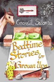 Bed Time Stories for Grown Ups ebook by Cearuil Swords