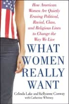 What Women Really Want ebook by Celinda Lake,Kellyanne Conway,Catherine Whitney