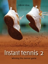 Instant tennis 2 - Winning the mental game ebook by Infinite Ideas