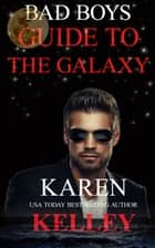 Bad Boys Guide to the Galaxy: A Steamy, Loaded With Action Scifi Romantic Comedy - Planet Nerak Series ebook by Karen Kelley