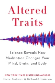 Altered Traits - Science Reveals How Meditation Changes Your Mind, Brain, and Body ebook by Daniel Goleman, Richard J. Davidson