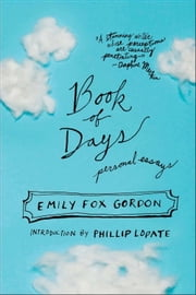 Book of Days - Personal Essays ebook by Emily Fox Gordon,Phillip Lopate
