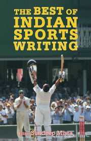 The Best of Indian Sports Writing ebook by Sundeep Misra