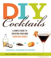 DIY Cocktails: A simple guide to creating your own signature drinks ebook by Marcia Simmons