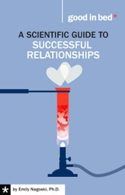 A Scientific Guide to Successful Relationships ebook by Emily Nagoski Ph.D.