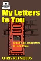 My Letters to You ebook by Chris Reynolds