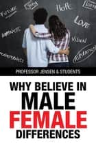Why Believe in Male/Female Differences ebook by Professor Jensen, Students