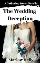 The Wedding Deception - A Gathering Storm Short Story ebook by Marlow Kelly