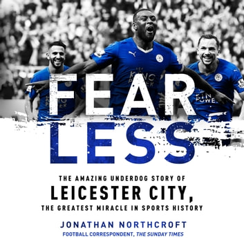 Fearless - The Amazing Underdog Story of Leicester City, the Greatest Miracle in Sports History audiobook by Jonathan Northcroft