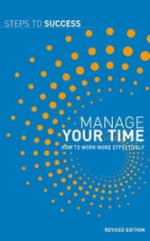 Manage your time - How to work more effectively ebook by Bloomsbury Publishing