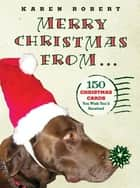 Merry Christmas from . . . - 150 Christmas Cards You Wish You'd Received ebook by Karen Robert