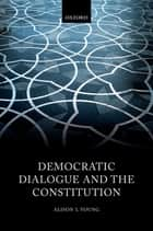 Democratic Dialogue and the Constitution ebook by Alison L Young
