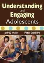 Understanding and Engaging Adolescents ebook by Jeffrey A. Miller, Peter Desberg