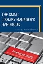 The Small Library Manager's Handbook ebook by Alice Graves