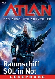 Atlan - Das absolute Abenteuer 1: Raumschiff SOL in Not - Leseprobe ebook by William Voltz,Peter Griese