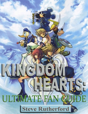 Kingdom Hearts: Ultimate Fan Guide ebook by Steve Rutherford