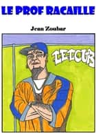 Le prof racaille ebook by Jean Zoubar