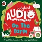 On the Farm - Ladybird Audio Adventures audiobook by Ladybird