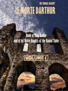 Le Morte Darthur : Book of King Arthur and of his Noble Knights of the Round Table, Volume I (Illustrated) ebook by Sir Thomas Malory