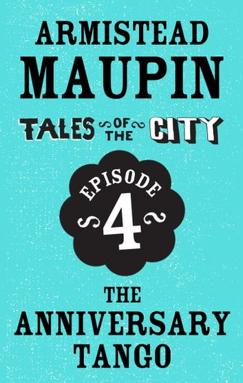 Tales of the City Episode 4: The Anniversary Tango ebook by Armistead Maupin