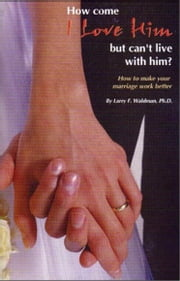How come I love him but can't live with him? ebook by Larry Waldman