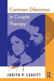 Common Dilemmas in Couple Therapy ebook by Judith P. Leavitt