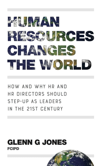 Human Resources Changes the World: How and Why HR and HR Directors Should Step-Up as Leaders in the 21st Century ebook by Glenn G Jones