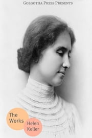 The Essential Works Of Helen Keller ebook by Helen Keller