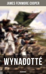 WYNADOTTÉ (Unabridged) - The Hutted Knoll - Historical Novel Set during the American Revolution ebook by James Fenimore Cooper