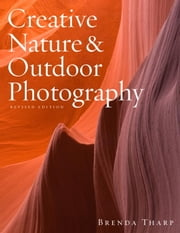 Creative Nature & Outdoor Photography, Revised Edition ebook by Brenda Tharp