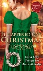 It Happened One Christmas: Christmas Eve Proposal / The Viscount's Christmas Kiss / Wallflower, Widow...Wife! (Mills & Boon M&B) ebook by Carla Kelly, Georgie Lee, Ann Lethbridge