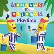 Bananas in Pyjamas - Playtime ebook by Southern Star